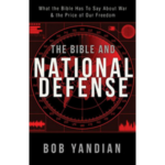 The Bible and National Defense: What the Bible Has to Say About War and the Price of Our Freedom-Bob Yandian-idobon.com