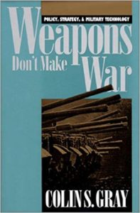 Weapons Don't Make War: Policy, Strategy, and Military Technology-Colin S. Gray-idobon.com